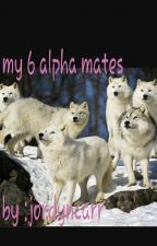 my 6 alpha mates by jordyncarr