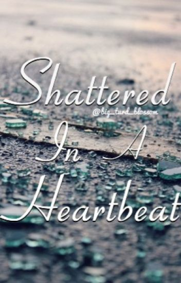 Shattered in a Heartbeat (Pietro Maximoff Fan Fiction)
