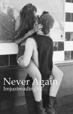 Never Again (Sequel to Cameron's Little Sister) by Imjustreadinglol
