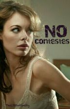 No contestes by TheLittleFirefly