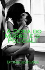 - A Dona do Morro e o Policial by Inglid-Francis