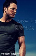 I Wish I'd Known (Chris Pratt Fanfiction) by tatum425