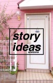 story ideas by justlilariel