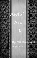 Awful Art 1 by offbroadway