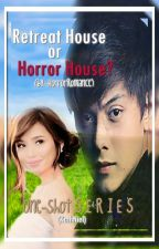 HR's Oneshot Series: Retreat House or Horror House? by HorrorRomance