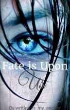 Fate is Upon Us by writing_is_my_anchor