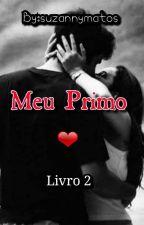 Meu Primo - Livro 2 by suzannymatos