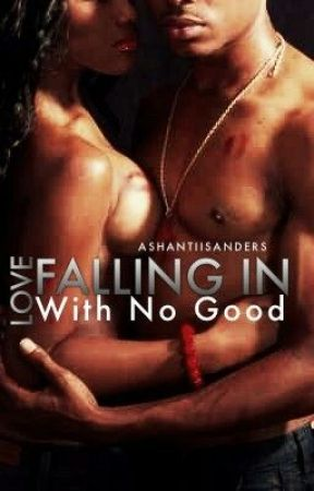 Falling in Love with No Good... (FINISHES..ALSO EDITING) by shantii14__