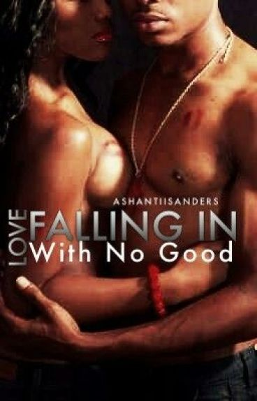 Falling in Love with No Good... (FINISHES..ALSO EDITING)