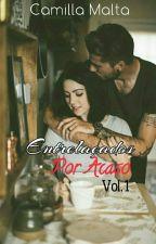 Entrelaçados Por Acaso.Vol.1 by Camy_Malta