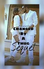 Changed By A Thug Sequel by _Ninaa