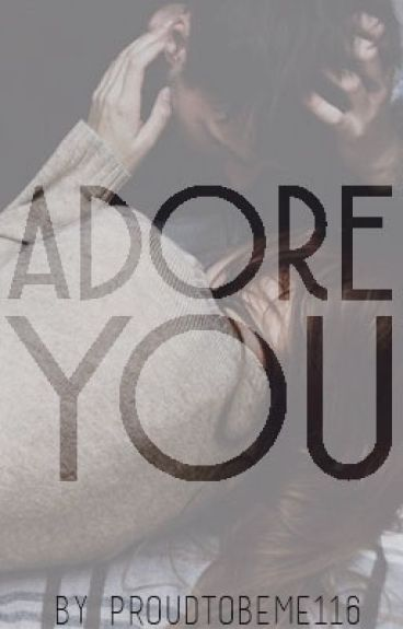 Adore You by proudtobeme116