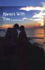 Always With You || Nash Grier  by biebsftmagconx