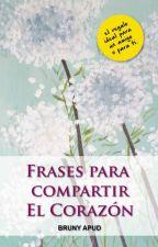 FRASES PARA COMPARTIR EL CORAZON by brunyapud