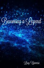 Becoming a Legend by LucyUniverse