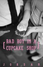 Bad Boy in a Cupcake Shop (COMPLETED) by jordan390