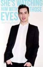 She's Watching Him With Those Eyes *Brendon Urie Fanfic* by Semigloss