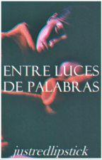 Entre luces de palabras. (libro de cuentos) by justredlipstick