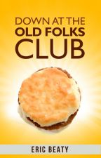 Down at the Old Folks Club by CireWordsmith