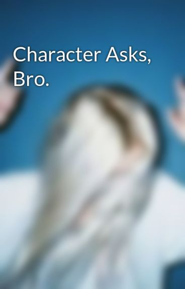 Character Asks, Bro. by Live_To_Dance