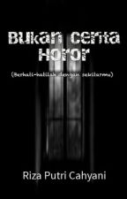Bukan Cerita Horor by rizaputricahyani