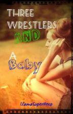 WWE: Three Wrestlers and a Baby ~BOOK ONE~ by LlamaSuperHero