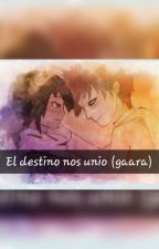 El destino nos unio(gaara) by gaaralove123