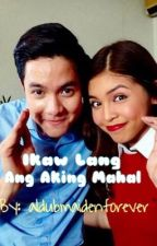 Ikaw Lang Ang Aking Mahal (An AlDub Fanfic) by maichardmaiden4ever