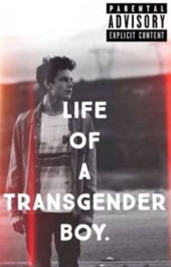 Life of a Transgender Boy.