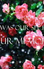 Это было нашим секретом, нашим воспоминанием. by Nastya19022015