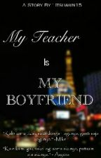 My Teacher Is My Boyfriend [ON HOLD] by itshawn15