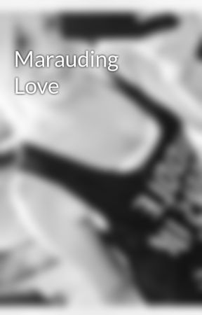 Marauding Love by my_bloody_romance
