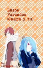 Lazos forzados. (Gaara y tu) by Kirisawa