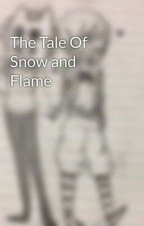 The Tale Of Snow and Flame by meowmix1502