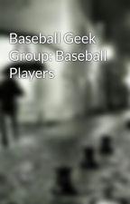 Baseball Geek Group: Baseball Players by filicima