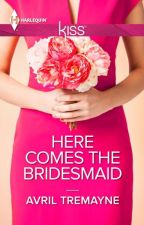 Here Comes The Bridesmaid by AvrilTremayne