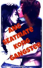 Ang Seatmate Kong Gangster [ON HOLD ] by HeadPhoneActor
