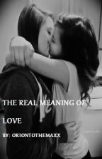 The Real Meaning of Love : A Girl x Girl Love Story (COMPLETED) by oriontothemaxx