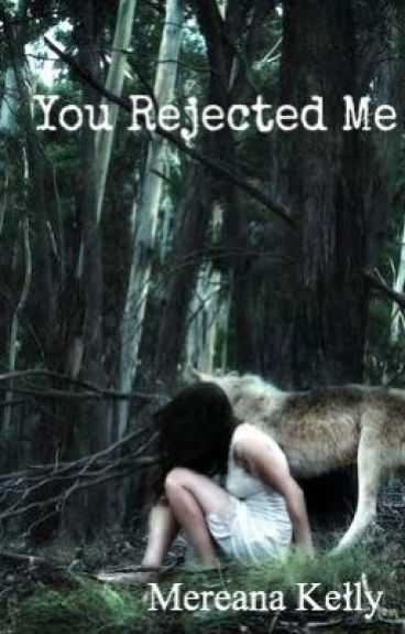 You rejected me