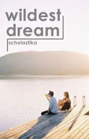 WILDEST DREAM by scholaztika