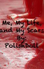 Me, My Life, and My Scars by PolishDoll