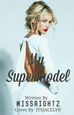 MY SUPERMODEL by missrightz