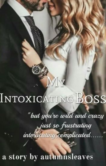 My Intoxicating boss