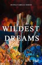 Wildest Dreams (Buena Familia Series #1) by Lolluxxx