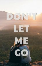 Don't let me go. by greysfamily2015