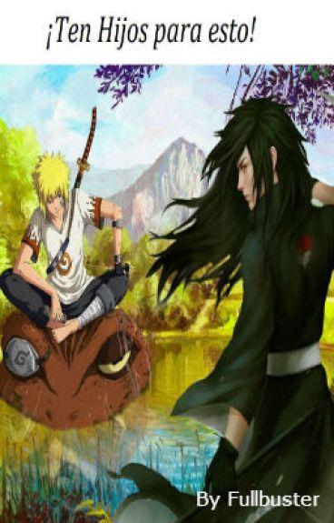¡Ten hijos para esto! (Naruto; Madara-Minato)
