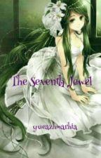 THE SEVENTH JEWEL by yueazhmarhia