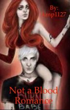 Not a Blood Romance  by kmp1127