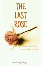 The Last Rose by notmyboy