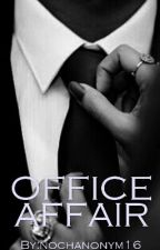 OFFICE AFFAIR by nochanonym16